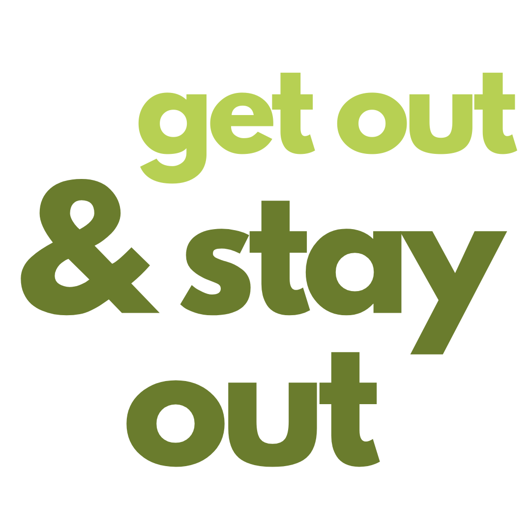 Graphic text: Get out & stay out